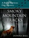 Smoky Mountain Tracks (Raine Stockton Dog Mysteries, #1) - Donna Ball