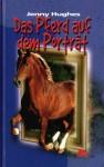 Das Pferd auf dem Porträt - Jenny Hughes, Anne Görblich-Baier