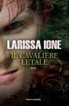 Il cavaliere letale (I cavalieri della libertà, #3 Demonica, #8) - Larissa Ione, Andrea Bruno