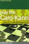 Play the Caro-Kann: A Complete Chess Opening Repertoire Against 1e4 - Jovanka Houska