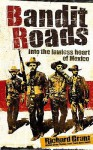 Bandit Roads: Into The Lawless Heart Of Mexico - Richard Grant