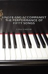 Singer and Accompanist - The Performance of Fifty Songs - Gerald Moore