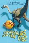 It's True! Dinosaurs Never Died (10) - John Long, Travis Tischler