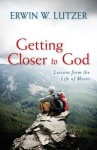 Getting Closer to God: Lessons from the Life of Moses - Erwin W. Lutzer