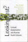 Looking West?: Cultural Globalization and Russian Youth Cultures - Hilary Pilkington