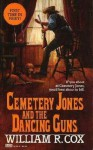 Cemetery Jones and the Dancing Guns - William R. Cox