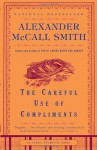The Careful Use of Compliments (Sunday Philosophy Club, #4) - Alexander McCall Smith