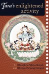 Tara's Enlightened Activity: An Oral Commentary On The Twenty-One Praises To Tara - Palden Sherab, Tsewang Dongyal