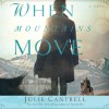 When Mountains Move: A Novel (Audio) - Julie Cantrell
