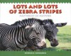 Lots and Lots of Zebra Stripes: Patterns in Nature - Stephen R. Swinburne