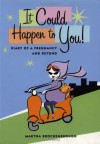 It Could Happen To You: Diary Of A Pregnancy and Beyond - Martha Brockenbrough