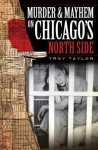 Murder and Mayhem on Chicago's North Side - Troy Taylor