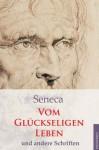 Vom glückseligen Leben und andere Schriften (German Edition) - Seneca