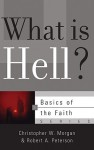 What Is Hell? (Basics Of The Faith) - Christopher W. Morgan