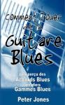 Comment jouer de la guitare blues: Un aperçu des accords et des gammes Blues (French Edition) - Peter Jones