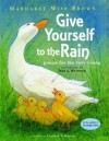 Give Yourself to the Rain: Poems for the Very Young - Margaret Wise Brown, Teri L. Weidner, Leonard S. Marcus