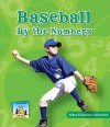 Baseball By The Numbers (Team Sports By The Numbers) - Mary Elizabeth Salzmann