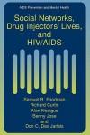 Social Networks, Drug Injectors Lives, and HIV/AIDS - Samuel R. Friedman, Richard Curtis, Alan Neaigus, Benny Jose, Don C. Des Jarlais