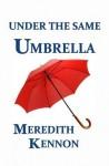 Under the Same Umbrella - Meredith Kennon