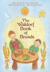 The Waldorf Book of Breads - Marsha Post, Eliot Winslow, Jo Valens