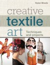 Creative Textile Art: Techniques and projects - Karen Woods
