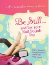 Be Still and Let Your Nail-Devotional - Andrea Boeshaar, Sandra D. Bricker, Loree Lough, Debby Mayne