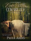 Ever My Merlin (Book 3, My Merlin Series) - Priya Ardis