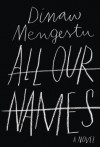 All Our Names by Mengestu, Dinaw (2014) Hardcover - Dinaw Mengestu