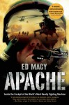 Apache: Inside the Cockpit of the World's Most Deadly Fighting Machine - Ed Macy