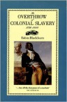The Overthrow of Colonial Slavery, 1776-1848 - Robin Blackburn