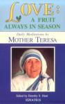Love: A Fruit Always in Season - Mother Teresa, Dorothy S. Hunt