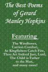 The Best Poems of Gerard Manley Hopkins: Featuring the Windhover, Carrion Comfort, as Kingfishers Catch Fire, Thou Art Indeed Just, Lord, the Child Is Father to the Man, and Many More! - Gerard Manley Hopkins