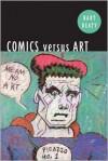 Comics Versus Art: Comics in the Art World - Bart Beaty