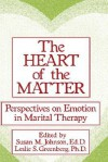 The Heart of the Matter: Perspectives on Emotion in Marital: The Essence of the Story - Susan M. Johnson, Leslie S. Greenberg