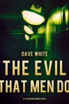 The Evil That Men Do - Dave White