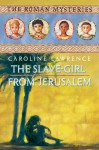 The Slave-girl from Jerusalem - Caroline Lawrence