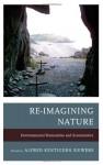 Re-Imagining Nature: Environmental Humanities and Ecosemiotics - Alfred Kentigern Siewers, John Carey, Jeffrey Jerome Cohen, Katherine M. Faull, Timo Maran, Dermot Moran, Michael Oleksa, Cynthia Radding, Sarah Reese, Kathryn W Shanley, Cary Wolfe