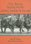 The Berlin Aging Study: Aging from 70 to 100 - Paul B. Baltes, Julia Delius