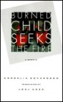 Burned Child Seeks The Fire - Cordelia Edvardson, Joel Agee