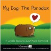 My Dog: The Paradox: A Lovable Discourse about Man's Best Friend - Matthew Inman