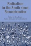 Radicalism in the South since Reconstruction - Chris Green, Rachel Rubin, James Smethurst