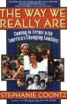 The Way We Really Are: Coming to Terms with America's Changing Families - Stephanie Coontz