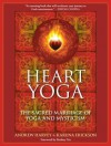 Heart Yoga: The Sacred Marriage of Yoga and Mysticism - Andrew Harvey, Rodney Yee, Karuna Erickson