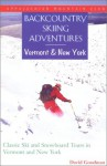 Backcountry Skiing Adventures: Vermont and New York: Classic Ski and Snowboard Tours in Vermont and New York - David Goodman