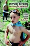 Misreading Masculinity: Boys, Literacy, and Popular Culture - Thomas Newkirk, Ellin Oliver Keene, Ellin O. Keene