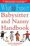 The What to Expect Babysitter and Nanny Handbook - Heidi Murkoff