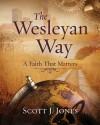 The Wesleyan Way Student Book: A Faith That Matters - Scott J. Jones