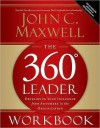The 360 Degree Leader Workbook: Developing Your Influence from Anywhere in the Organization - John C. Maxwell