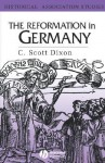 The Reformation in Germany - C. Scott Dixon