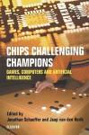 Chips Challenging Champions: Games, Computers and Artificial Intelligence - J. Schaeffer, H.J. van den Herik, Jaap van den Herik